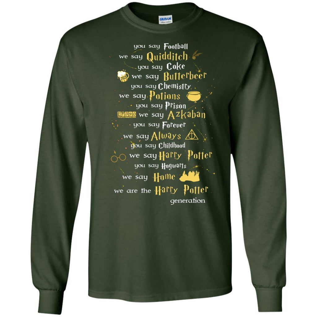 You Say Chilhood We Say Harry Potter You Say Hogwarts We Are Home We Are The Harry Potter ShirtG240 Gildan LS Ultra Cotton T-Shirt