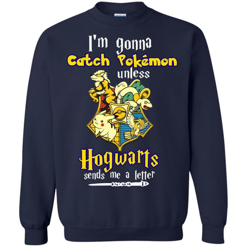 Image of I'm Gonna Catch Pokemon Unless Hogwarts Sends Me A Letter Harry Potter T-shirtG180 Gildan Crewneck Pullover Sweatshirt 8 oz.