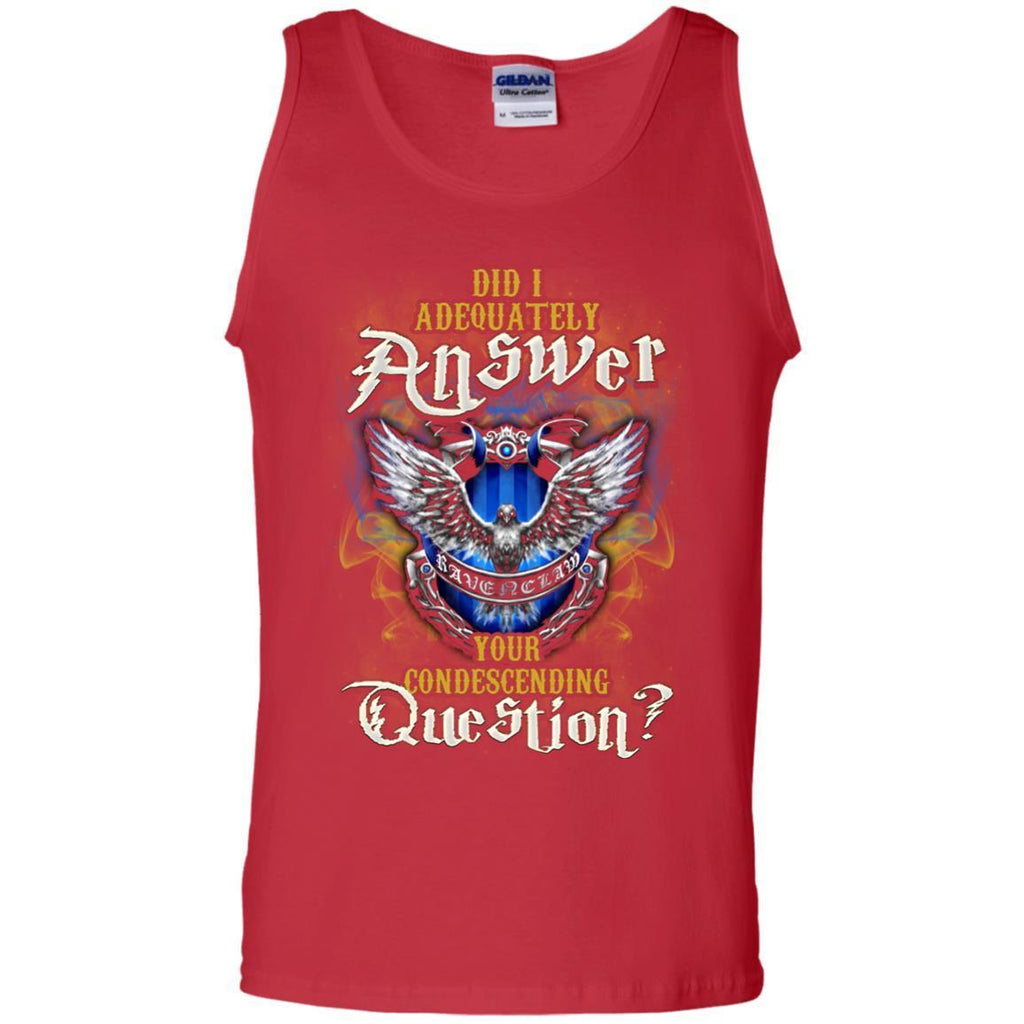 Did I Adequately Answer Your Condescending Question Ravenclaw House Harry Potter Fan ShirtG220 Gildan 100% Cotton Tank Top