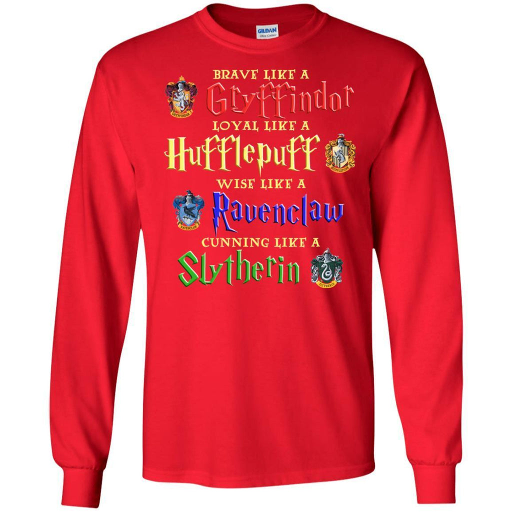 Brave Like A Gryffindor Loyal Like A Hufflepuff Harry Potter Hogwarts ShirtG240 Gildan LS Ultra Cotton T-Shirt