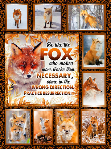 Be like the fox who makes more tracks than necessary, some in the wrong direction. Practice resurrection