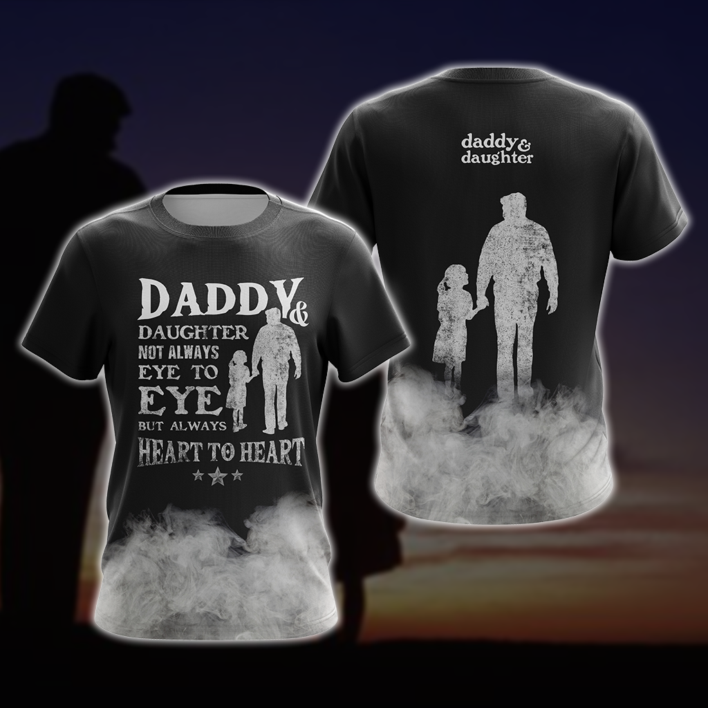 Daddy & Daughter - Not Always Eye To Eye But Always Heart To Heart Unisex 3D T-shirt