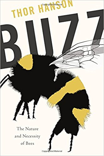Buzz The Nature and Necessity of Bees
