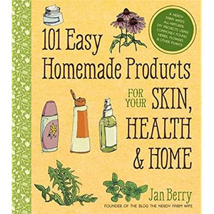 101 Easy Homemade Products for Your Skin, Health & Home: A Nerdy Farm Wife's All-Natural DIY Projects Using Commonly Found Herbs, Flowers & Other Plan