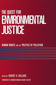 The Quest for Environmental Justice: Human Rights and the Politics of Pollution