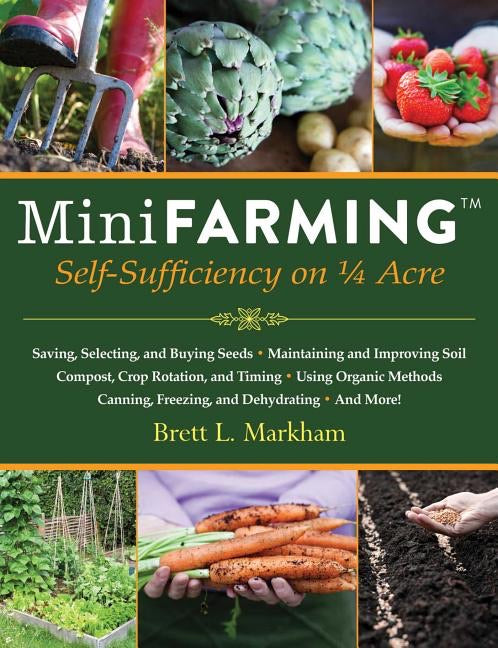 Mini Farming: Self-Suffiency on 1/4 Acre
