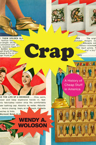 Crap A History of Cheap Stuff in America