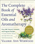 The Complete Book of Essential Oils and Aromatherapy, Revised and Expanded: Over 800 Natural, Nontoxic, and Fragrant Recipes to Create Health, Beauty, and