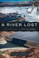 A River Lost the Life and Death of the Columbia