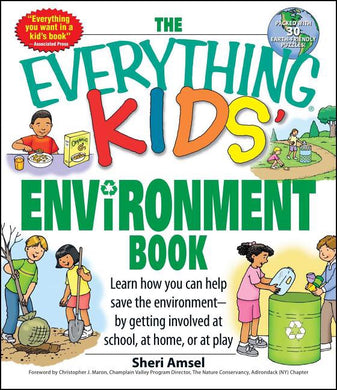 The Everything Kids' Environment Book: Learn How You Can Help the Environment-By Getting Involved at School, at Home, or at Play