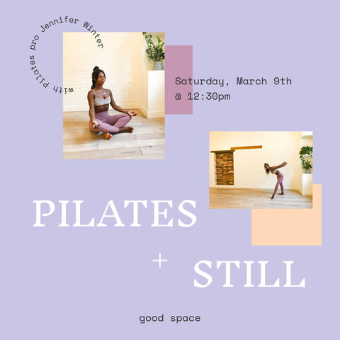 Pilates + Still with Jennifer Winter Good Space