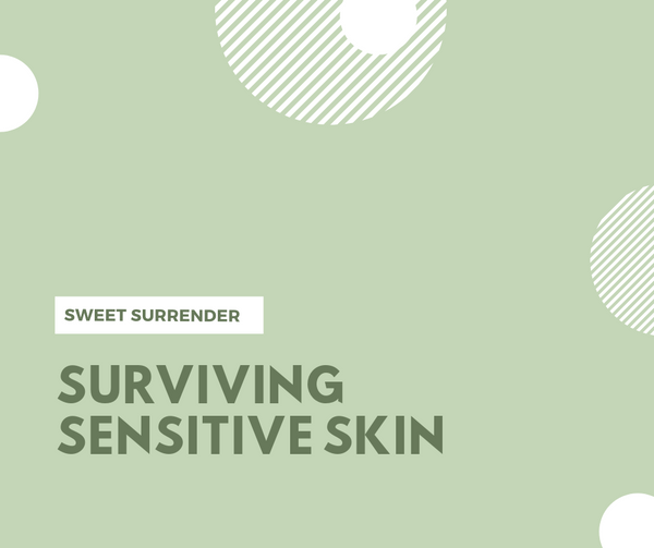 Surviving Sensitive Skin