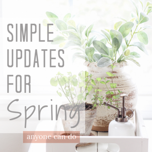 Quick Home Updates for Spring!