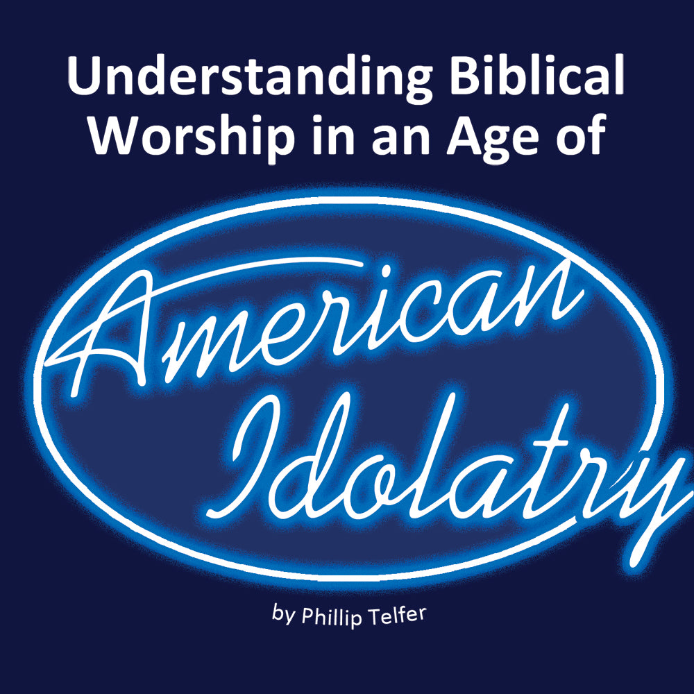 Understanding Biblical Worship in an Age of American Idolatry - mp3