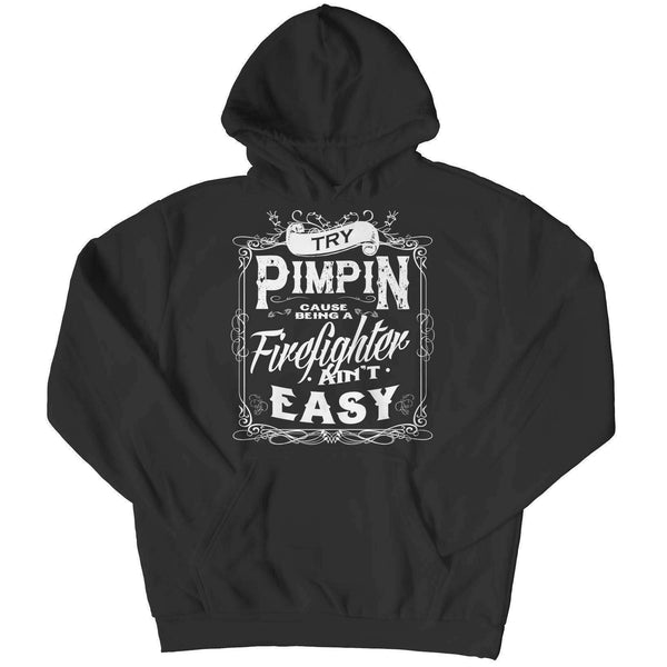 Limited Edition - Try Pimpin cause being a firefighter ain't easy-RhinocerosX