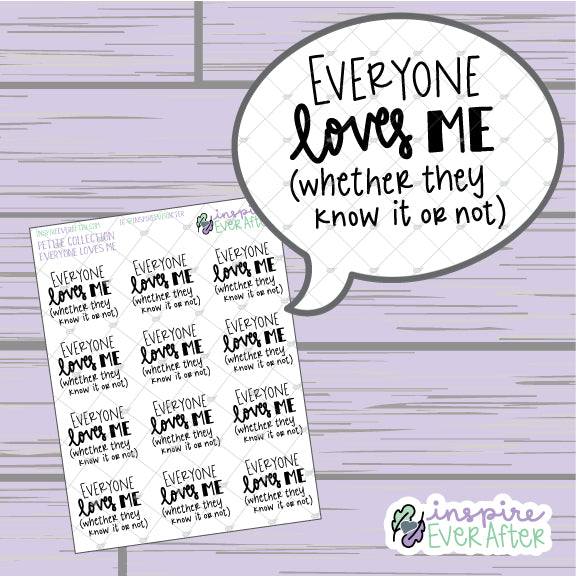 Everyone Loves Me (Whether They Know It Or Not) ~ Hand Drawn Sassy Quote ~ Petite Collection ~ Planner Stickers