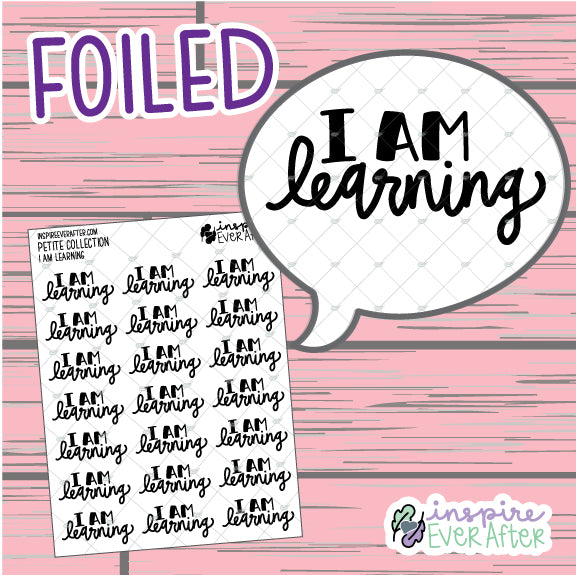 I Am Learning ~ FOIL Hand Drawn Positive Affirmations ~ Petite Collection ~ Planner Stickers