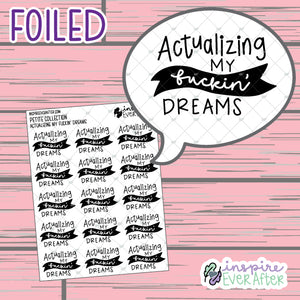 Actualizin' My F***in Dreams ~ FOIL Hand Drawn Sassy Positive Affirmations ~ Petite Collection ~ Planner Stickers