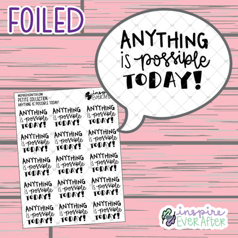 Anything is Possible Today! ~ FOIL Hand Drawn Positive Affirmations ~ Petite Collection ~ Planner Stickers