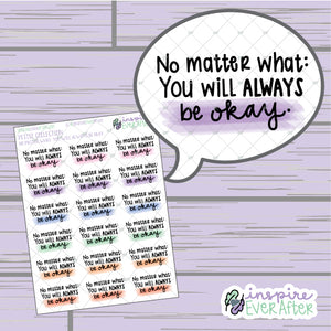No Matter What: You Will Always Be Okay. ~ Hand Drawn Positive Affirmation ~ Petite Collection ~ Planner Stickers