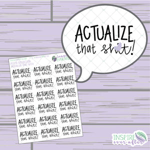 Actualize That Sh*t! ~ Hand Drawn Positive Affirmation Sassy Series ~ Petite Collection ~ Planner Stickers
