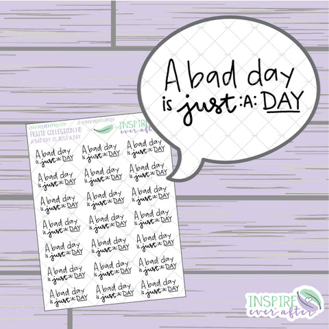 A Bad Day is Just A Day ~ Hand Drawn Positive Affirmation ~ Petite Collection ~ Planner Stickers