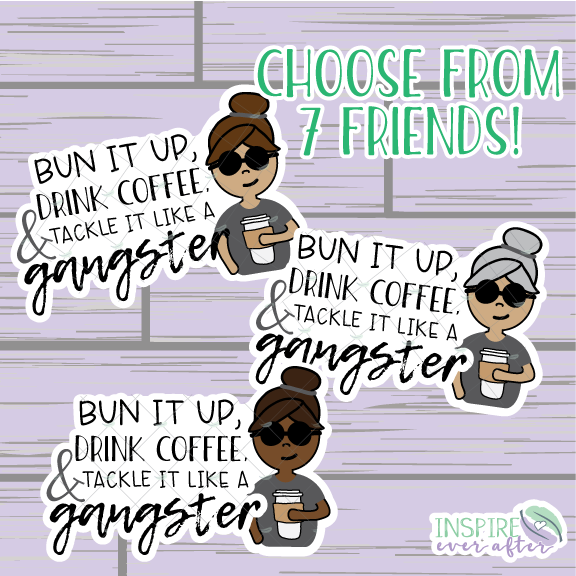 Bun it up, Drink Coffee, & Tackle it like a Gangster Diecut ~ Inspired by Jenn ~ Hand Drawn Diecut ~ Planner Accessories