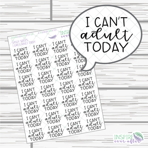 I Can't Adult Today ~ Sassy Quote Series ~ Planner Stickers