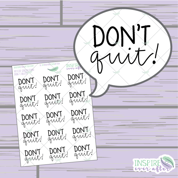 Don't Quit! ~ Hand Drawn Positive Affirmations ~ Petite Collection ~ Planner Stickers
