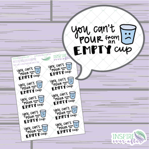 You Can't Pour From An Empty Cup ~ Hand Drawn Positive Affirmation ~ Petite Collection ~ Planner Stickers