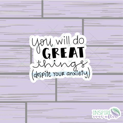 You Will Do Great Things (Despite Your Anxiety) Die Cut ~ Hand Drawn ~ Positive Affirmation Planner Accessories