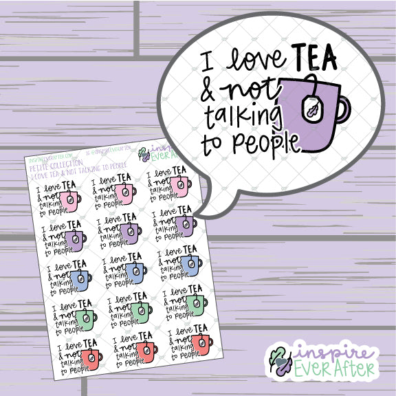 I Love Tea & Not Talking to People ~ Hand Drawn Sassy Quotes ~ Beverage Icon ~ Petite Collection ~ Planner Stickers