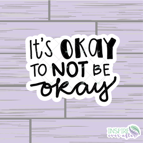 It's Okay to Not be Okay Die Cut ~ Hand Drawn ~ Positive Affirmation Planner Accessories