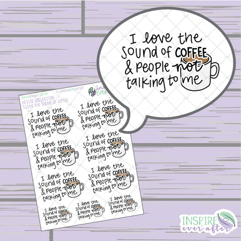 I Love the Sound of Coffee & People Not Talking to Me ~ Hand Drawn Beverage Icon ~ Petite Collection ~ Planner Stickers