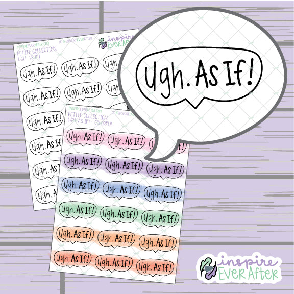Ugh. As If! ~ Neutral OR Colorful ~ Hand Drawn 90s Things Sassy Speech Bubble ~ Petite Collection ~ Planner Stickers
