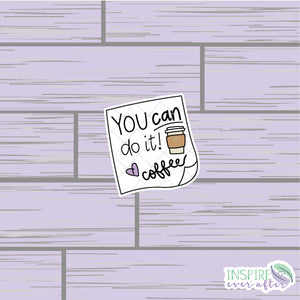 You Can Do It, Love Coffee Die Cut ~ Hand Drawn Beverage Deco ~ Planner Accessories