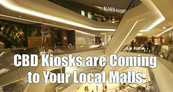CBD Kiosks are Coming to Your Local Malls