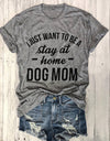 """ I JUST WANT TO BE A STAY AT HOME DOG MOM "" T-shirt"