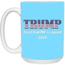 Load image into Gallery viewer, Light Blue Trump Elect That MF'er Again 2020 Mug