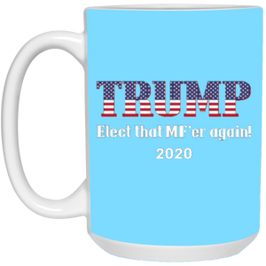 Light Blue Trump Elect That MF'er Again 2020 Mug