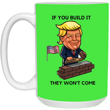 Load image into Gallery viewer, Green If You Build It Trump Ceramic Mug