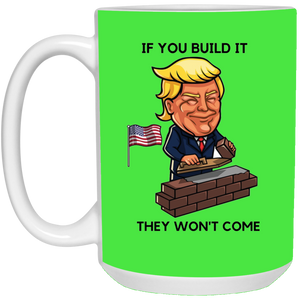 Green If You Build It Trump Ceramic Mug