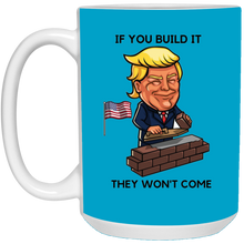 Load image into Gallery viewer, Blue If You Build It Trump Ceramic Mug