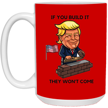 Load image into Gallery viewer, Red If You Build It Trump Ceramic Mug