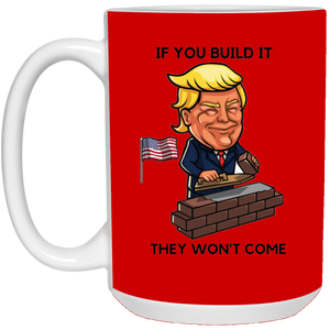 Red If You Build It Trump Ceramic Mug