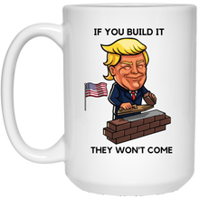 Load image into Gallery viewer, White If You Build It Trump Ceramic Mug