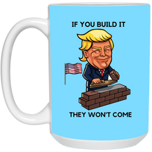 Load image into Gallery viewer, Light Blue If You Build It Trump Ceramic Mug
