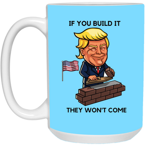 Light Blue If You Build It Trump Ceramic Mug