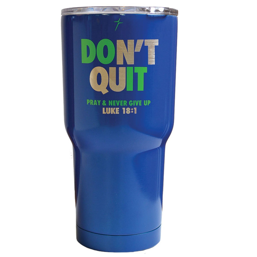 Don't Quit Stainless Steel  Tumbler ™