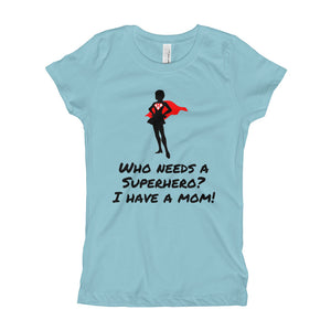WHO NEEDS A SUPERHERO? I HAVE A MOM (Girl's) - Prime Printing by MSM